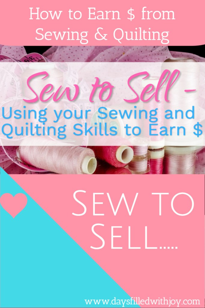 Sew to Sell – Using Your Sewing and Quilting Skills to Earn $