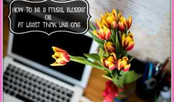 How To Be A Frugal Blogger, or At Least Think Like One