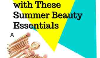 Must Have Items For Summer Beauty