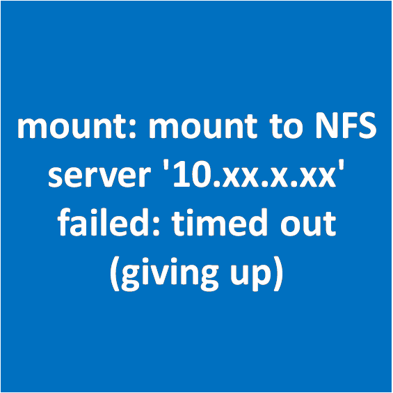 mount: mount to NFS server '10 xx x xx' failed: timed out