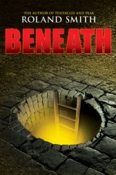 """Beneath"" by Roland Smith"