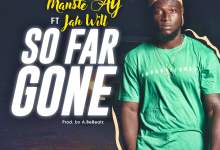 Photo of Mantse A.Y ft Jah Will – So Far Gone (Prod. by A.B.E Beatz)