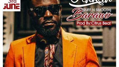 Photo of Ahkan (Ruff N Smooth) – Barawo (Prod by Citrus)