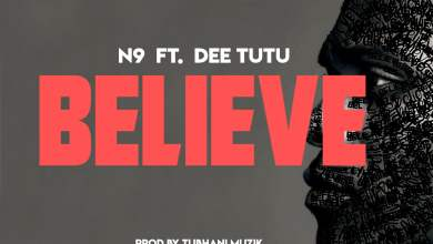 Photo of N9 ft Dee Tutu – Believe (Prod. by Tubhani Muzik)