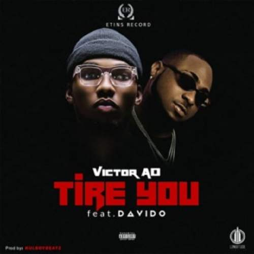 Tire You 500x500 - Victor AD ft. Davido - Tire You (Prod By Kulboy Beatz)
