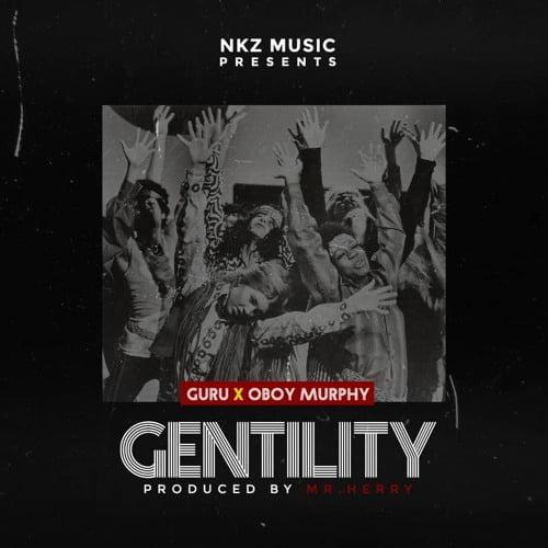 Guru Oboy Murphy - Guru feat. Oboy Murphy - Gentility (Prod. by Mr Herry)