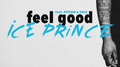 feel good - Ice Prince ft. Phyno & Falz – Feel Good (Prod. by WillisBeatz)