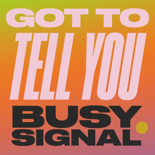 Busy Signal artwork1 500x500 - Busy Signal - Got To Tell You