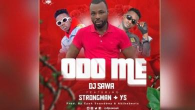 DJ Sawa Strongman art - DJ Sawa ft Strongman & YS - Odo Me (Prod. by EyohSoundboy & Akonthebeatz)