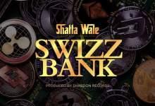 Photo of Shatta Wale – Swizz Bank (Prod. by Shabdon Records)