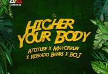 Attitude higher cover - Attitude ft. Mayorkun, Reekado Banks & BOJ - Higher Your Body