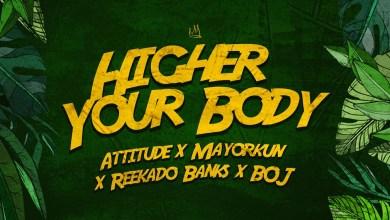 Photo of Attitude ft. Mayorkun, Reekado Banks & BOJ – Higher Your Body