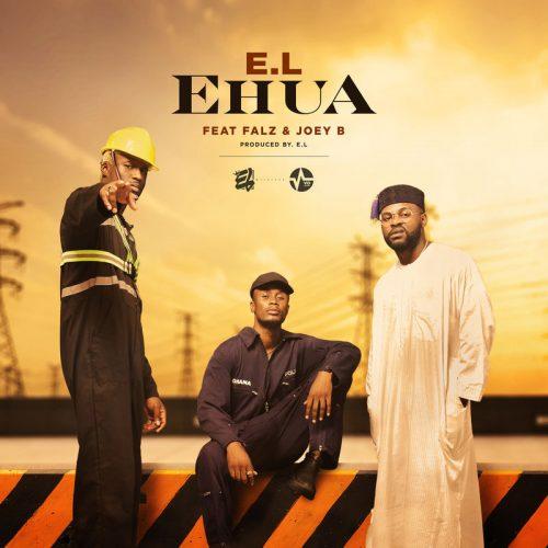 E.L Ehua 500x500 - E.L ft. Joey B & Falz - Ehua (Prod. by E.L)