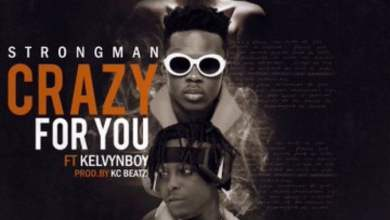 Strongman Crazy For You Cover Art - Strongman ft Kelvynboy - Crazy For You (Prod. by KC Beatz)