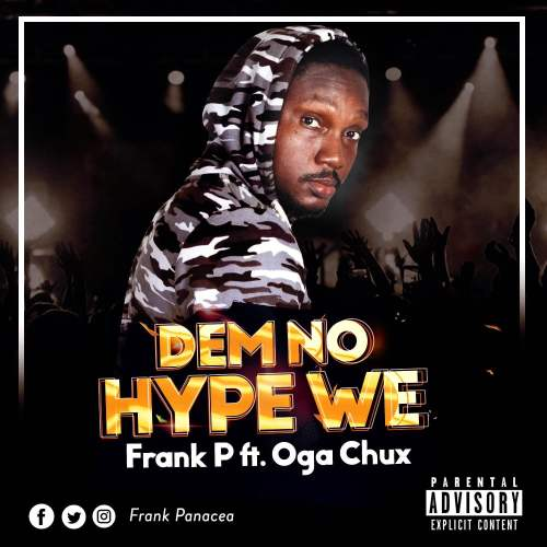 PHOTO 2019 10 29 11 16 52 500x500 - Frank P ft Oga Chux - Dem No Hype We (Prod. by Young Boss)