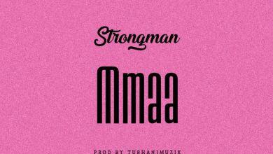 Strongman Mmaa artwork - Strongman - Mmaa (Prod By TubhaniMuzik)