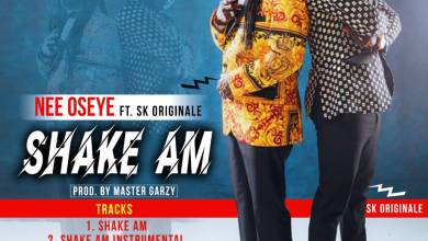 Shake Am  - Nee Oseye ft. SK Originale - Shake Am (Prod. by Master Garzy)