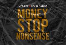 money nonsense 1 - Medikal x Kevin Fianko - Money Stop Nonsense (Prod. By Halm)
