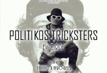 Photo of Eworde – Politikos Tricksters (Prod. by 1Hunnid & Afro-bells)