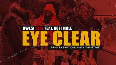 kwesi slay eye clear - Kwesi Slay - Eye Clear ft. Kofi Mole