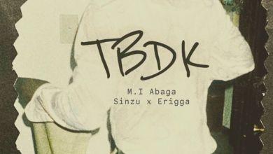 M.I. TBDK - M.I Abaga - TBDK ft. Erigga & Sinzu