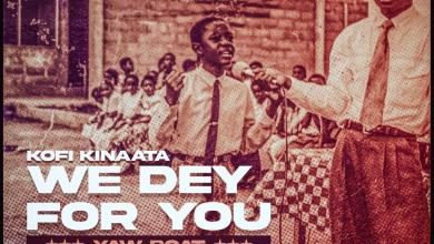 42a615a5 09dc 4e72 a057 b0af4251be05 - Kofi Kinaata - We Dey For You