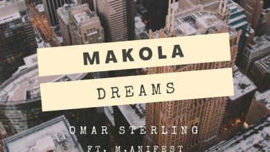 omar sterling ft manifest Makola - Omar Sterling - Makola Dreams ft. M.anifest