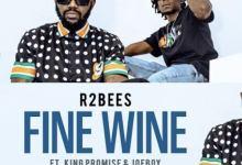 r2bees fine wine - R2Bees - Fine Wine feat. King Promise & Joeboy