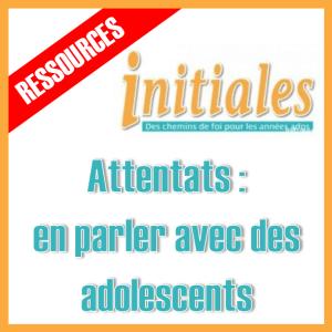 Attentats : en parler avec des adolescents, des ressources d'Initiales