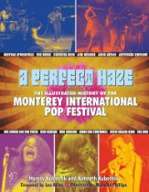 A Perfect Haze the Illustrated History of the Monterey international Pop Festival