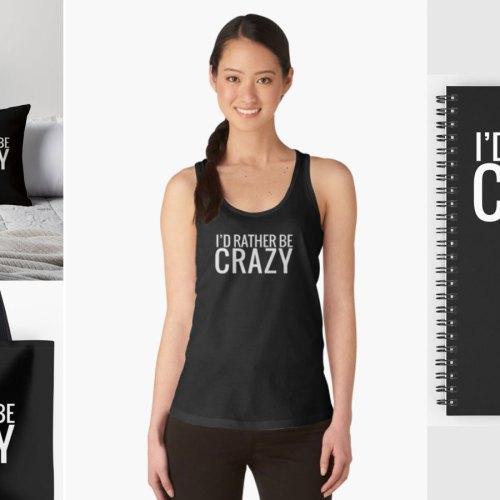 I'd rather be crazy