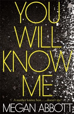 Book review: You Will Know Me by Megan Abbott