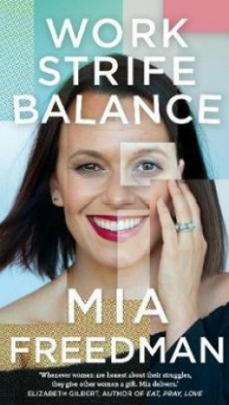 Book review: Work Strife Balance by Mia Freedman