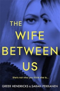 The Wife Between Us by Greer Hendricks & Sarah Pekkanen