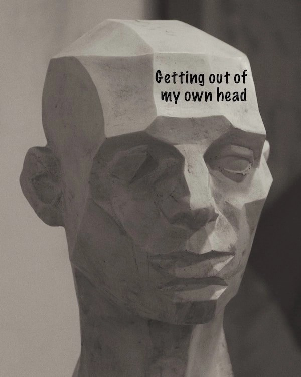 getting out of my own head