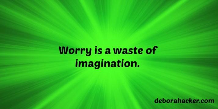 Worryisawasteofimagination.