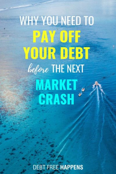 Why You Need To Pay Off Your Debt Before The Next Market Crash