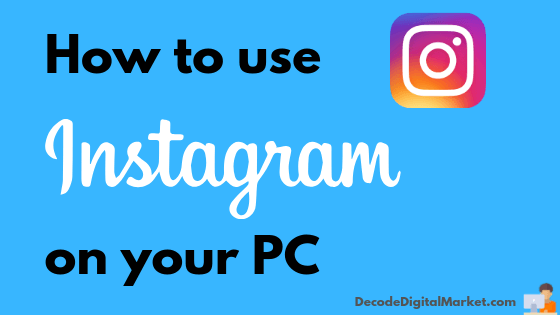How to use instagram on your PC