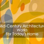 Mid-Century Architecture Works For Today's Home