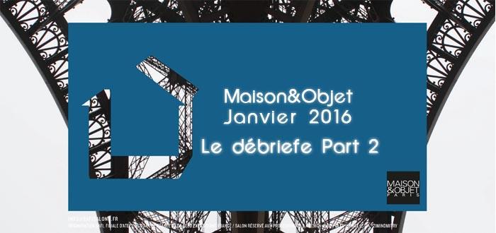 Maison & Objet Janvier 2016 debriefe 2
