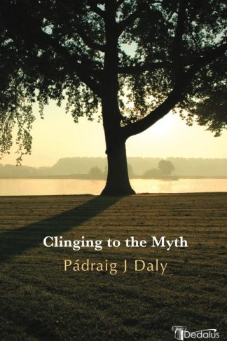 Clinging to the Myth cover. Pádraig J Daly. Dedalus Press, poetry from Ireland and the world