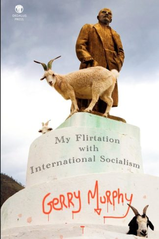My Flirtation with International Socialism. Gerry Murphy/ Dedalus Press, poetry from Ireland and the world
