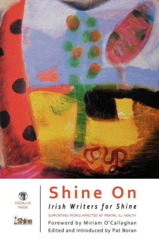 Shine On. Edited by Pat Boran. Dedalus Press, poetry from Ireland and the world