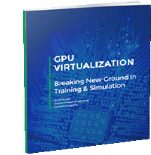 GPU Virtualization: Breaking New Ground in Training & Simulation
