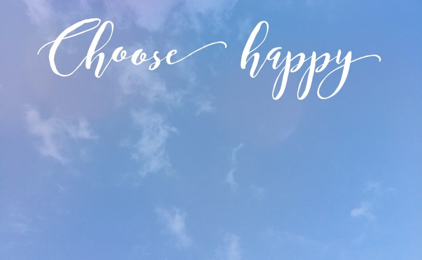 Being grateful and choosing happy; two qualities that can help you make it through difficult times