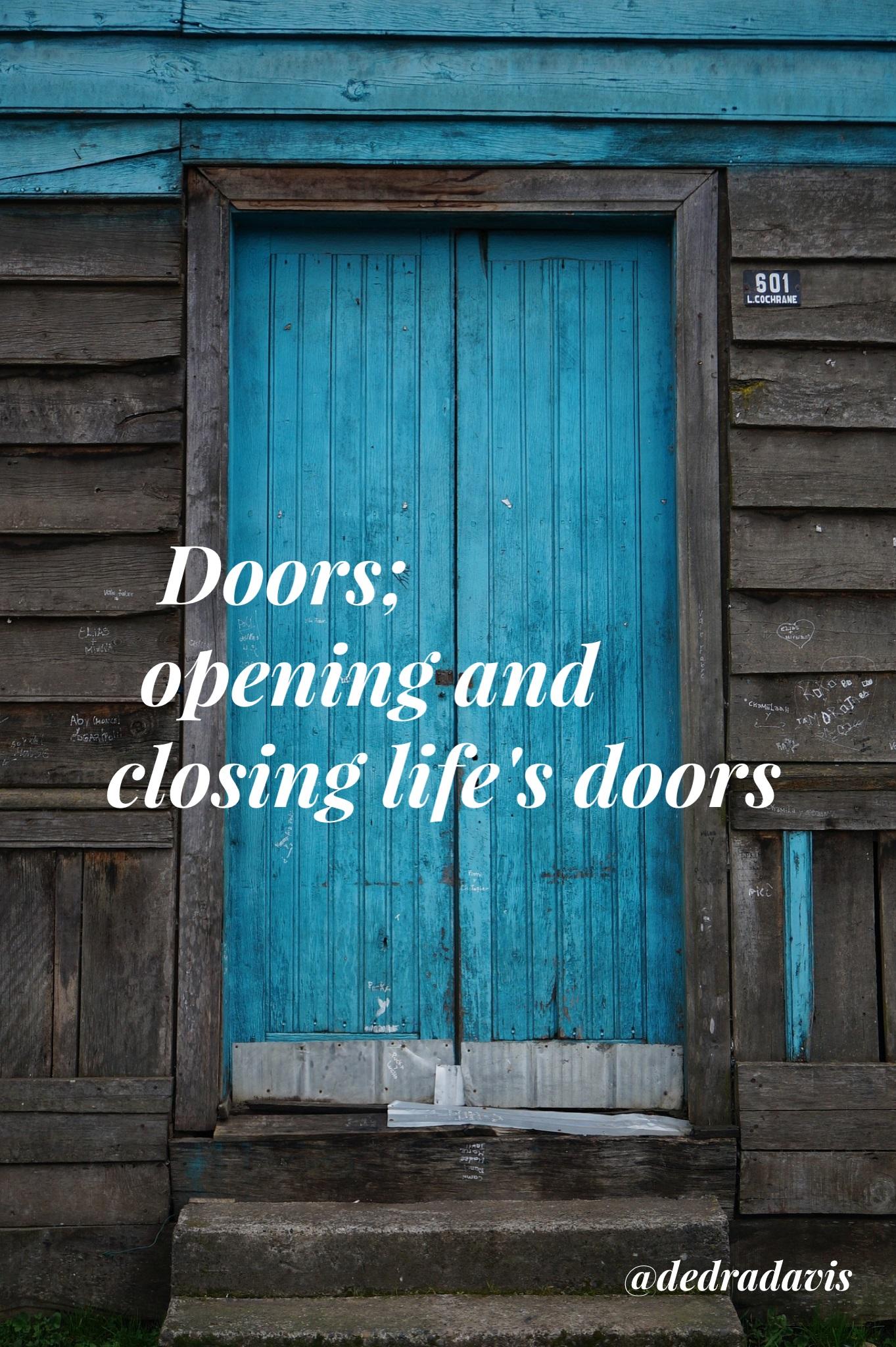 & Doors; opening and closing life\u0027s doors - dedra davis writes