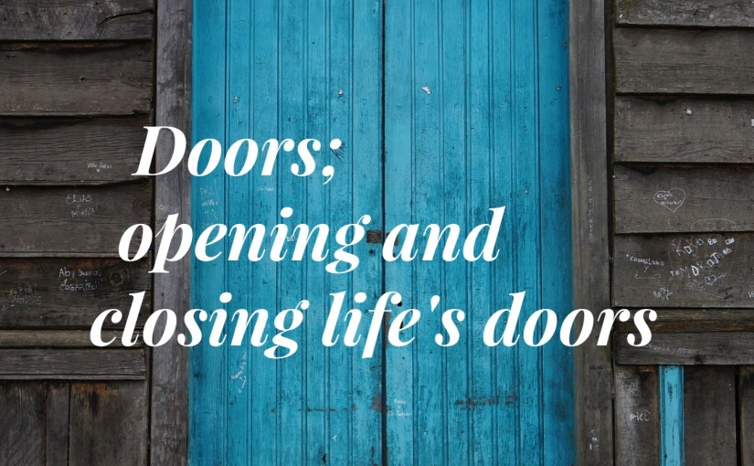 Doors; opening and closing life's doors