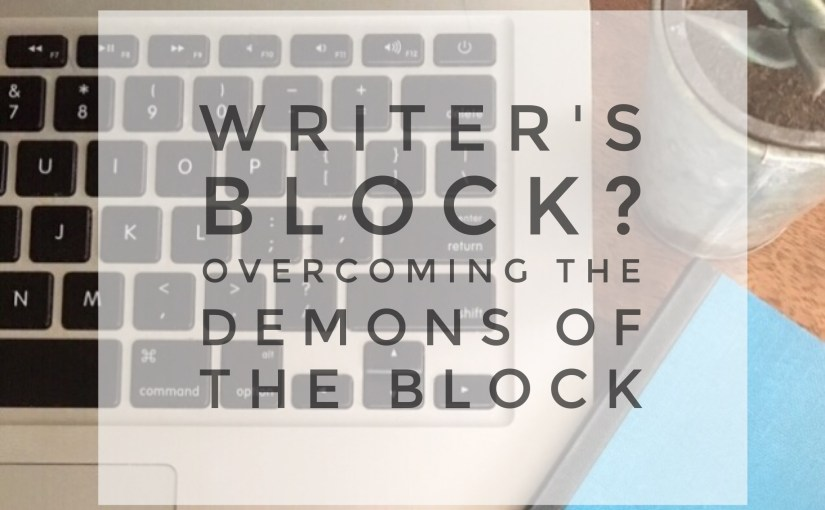 Writer's block? Overcoming the demons of the block
