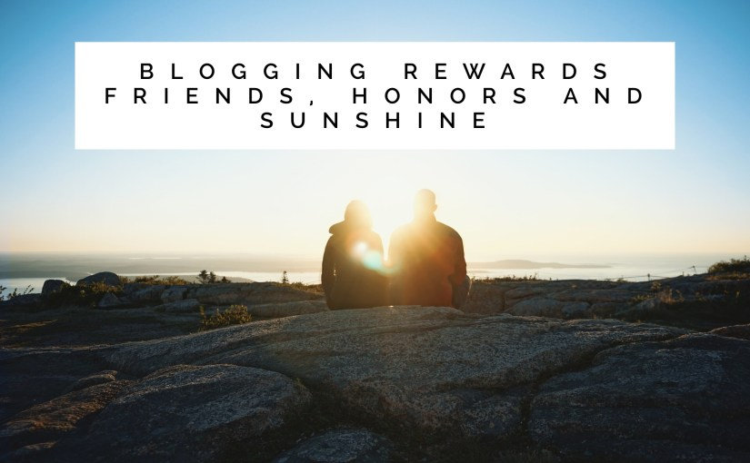 blogging rewards friends, honors and sunshine