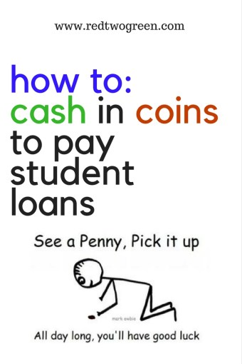 how to cash in coins to pay student loans